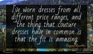 Beyonce Knowles quote : I've worn dresses from ...