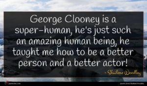 Shailene Woodley quote : George Clooney is a ...