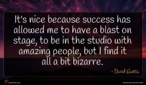 David Guetta quote : It's nice because success ...