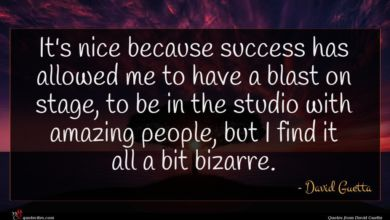 Photo of David Guetta quote : It's nice because success …