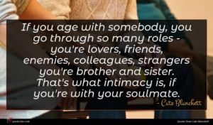 Cate Blanchett quote : If you age with ...