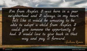 Giuliana Rancic quote : I'm from Naples I ...