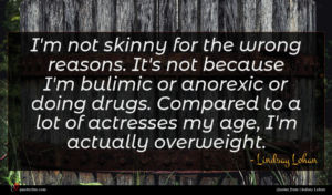 Lindsay Lohan quote : I'm not skinny for ...