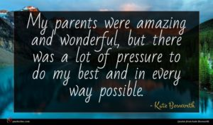 Kate Bosworth quote : My parents were amazing ...