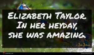 Joe Jonas quote : Elizabeth Taylor In her ...
