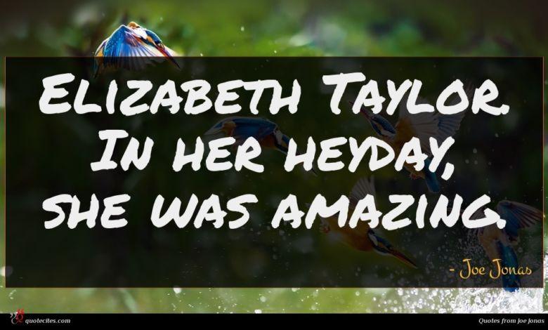 Elizabeth Taylor. In her heyday, she was amazing.