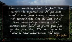 Alice Englert quote : There is something about ...