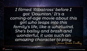Jessica Brown Findlay quote : I filmed 'Albatross' before ...