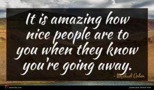 Michael Arlen quote : It is amazing how ...