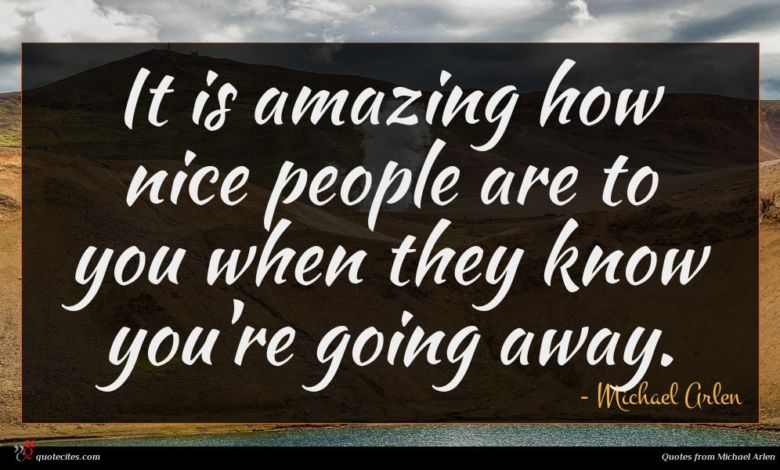 It is amazing how nice people are to you when they know you're going away.