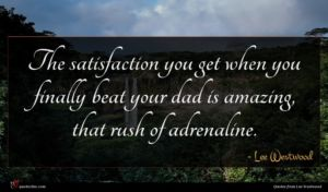 Lee Westwood quote : The satisfaction you get ...