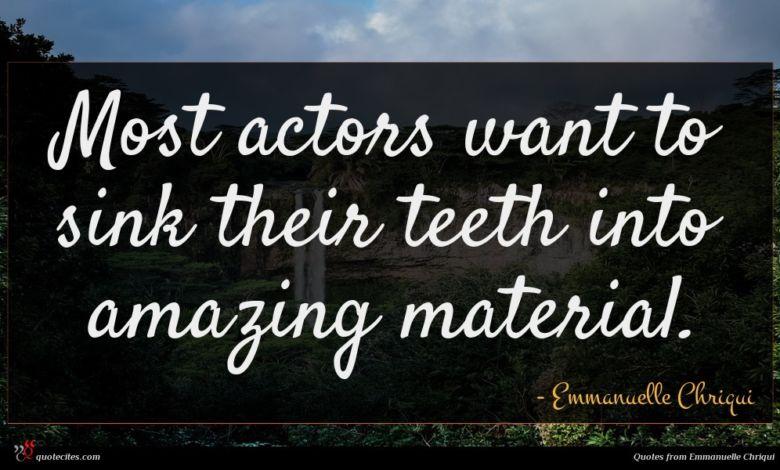 Photo of Emmanuelle Chriqui quote : Most actors want to …