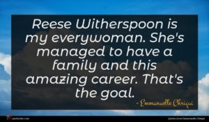 Emmanuelle Chriqui quote : Reese Witherspoon is my ...