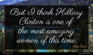 Hope Davis quote : But I think Hillary ...