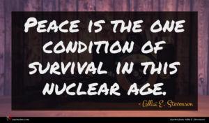 Adlai E. Stevenson quote : Peace is the one ...