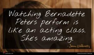 Jenna Ushkowitz quote : Watching Bernadette Peters perform ...