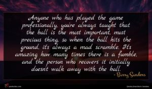 Barry Sanders quote : Anyone who has played ...