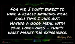 Wolfgang Puck quote : For me I don't ...