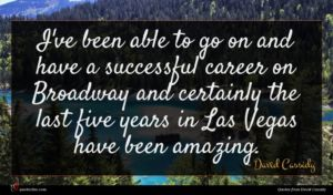 David Cassidy quote : I've been able to ...