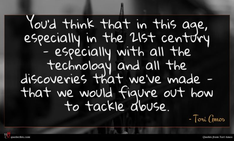 You'd think that in this age, especially in the 21st century - especially with all the technology and all the discoveries that we've made - that we would figure out how to tackle abuse.