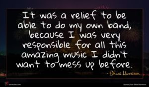 Dhani Harrison quote : It was a relief ...