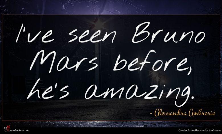 I've seen Bruno Mars before, he's amazing.