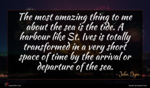 John Dyer quote : The most amazing thing ...