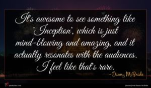 Danny McBride quote : It's awesome to see ...