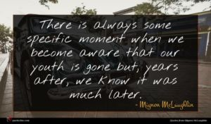 Mignon McLaughlin quote : There is always some ...