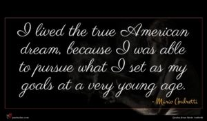 Mario Andretti quote : I lived the true ...