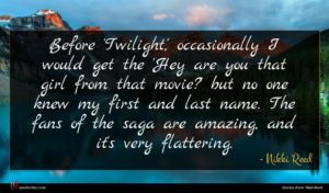 Nikki Reed quote : Before 'Twilight ' occasionally ...