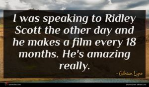 Adrian Lyne quote : I was speaking to ...