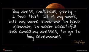 Paz Vega quote : Big dress cocktails party ...