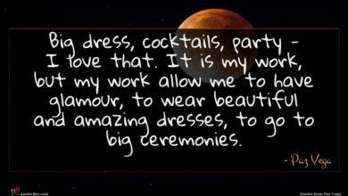 Photo of Paz Vega quote : Big dress cocktails party …