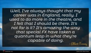 Albert Finney quote : Well I've always thought ...