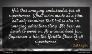 Zack Snyder quote : He's this amazing ambassador ...
