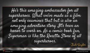 Zack Snyder quote : He's this amazing ambassador ...