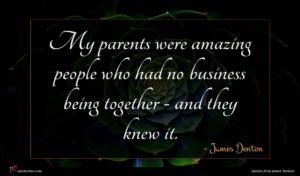 James Denton quote : My parents were amazing ...