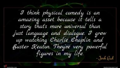 Photo of Josh Gad quote : I think physical comedy …