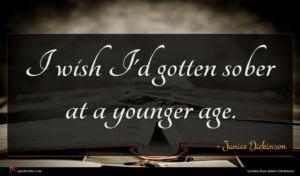 Janice Dickinson quote : I wish I'd gotten ...