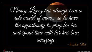 Photo of Natalie Gulbis quote : Nancy Lopez has always …