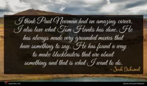 Josh Duhamel quote : I think Paul Newman ...