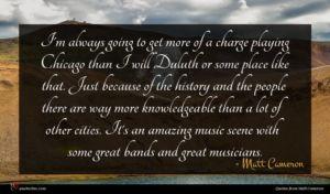 Matt Cameron quote : I'm always going to ...