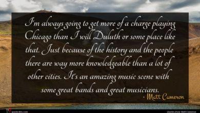 Photo of Matt Cameron quote : I'm always going to …