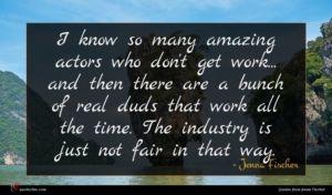 Jenna Fischer quote : I know so many ...