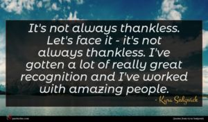 Kyra Sedgwick quote : It's not always thankless ...