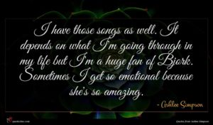 Ashlee Simpson quote : I have those songs ...