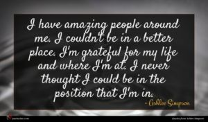 Ashlee Simpson quote : I have amazing people ...