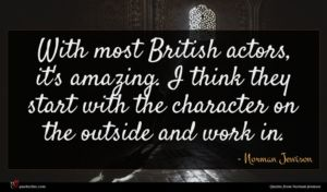 Norman Jewison quote : With most British actors ...