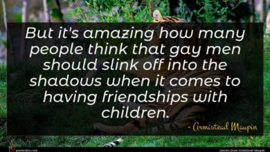 Photo of Armistead Maupin quote : But it's amazing how …